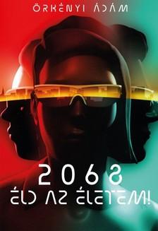Örkényi Ádám - 2068 Éldd az életem! [eKönyv: epub, mobi]