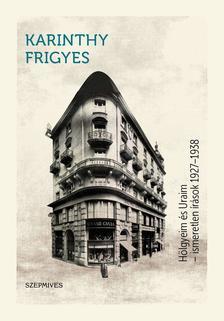 Karinthy Frigyes - Hölgyeim és Uraim! - Ismeretlen művek 1927-1938