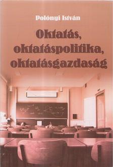 Polónyi István - Oktatás, oktatáspolitika, oktatásgazdaság [antikvár]