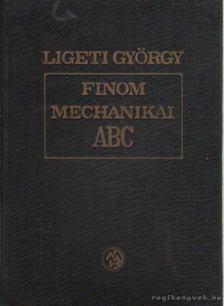 Ligeti György - Finommechanikai ABC [antikvár]