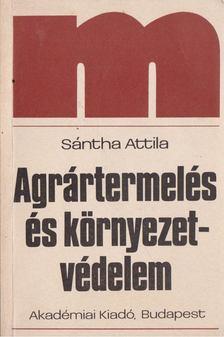 Sántha Attila - Agrártermelés és környezetvédelem [antikvár]