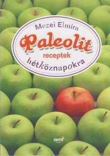 Mezei Elmira - Paleolit receptek hétköznapokra [antikvár]