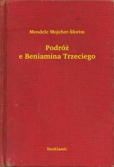 Mojcher-Sforim Mendele - Podró¿e Beniamina Trzeciego [eKönyv: epub, mobi]