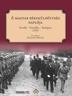 A magyar békeküldöttség naplója Neuilly-Versailles-Budapest (1920)