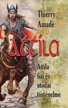 Thierry Amadé - Attila - Attila fiai és utódai történelme