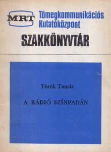 Török Tamás - A rádió színpadán [antikvár]