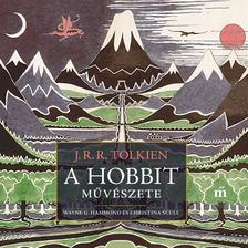 Tolkien, J. R. R. ; Wayne G. Hammond; Christina Scull - A hobbit művészete