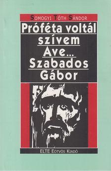 Somogyi Tóth Sándor - Próféta voltál szívem Ave... Szabados Gábor [antikvár]