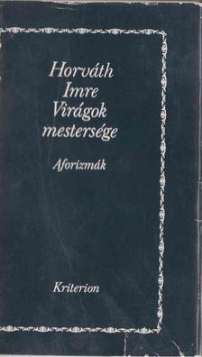 Horváth Imre - Virágok mestersége - Aforizmák [antikvár]