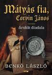 Benkő László - Mátyás fia, Corvin János I. - Árulók diadala