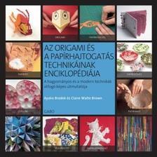 BRODEK, AYAKO-WAITE BROWN, CLARIE - Az origami és a papírhajtogatás technikáinak enciklopédiája