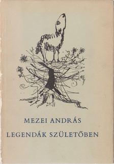 Mezei András - Legendák születőben [antikvár]