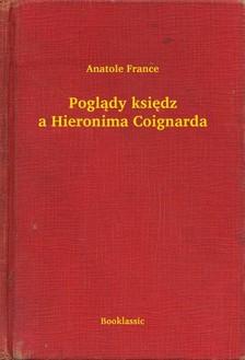 Anatole France - Pogl±dy ksiêdza Hieronima Coignarda [eKönyv: epub, mobi]