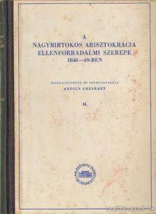 Andics Erzsébet - A nagybirtokos arisztokrácia ellenforradalmi szerepe 1848-49-ben II. kötet [antikvár]