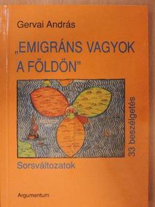 """Gervai András - """"Emigráns vagyok a földön"""" [antikvár]"""