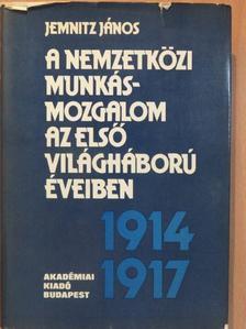 Jemnitz János - A nemzetközi munkásmozgalom az első világháború éveiben 1914-1917 [antikvár]
