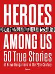 Gergely Czókos, Réka Kiss, Áron Máthé, Zoltán Szalai - Heroes Among Us - 50 True Stories of Brave Hungarians in the 20th Century