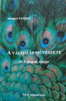 Stenger Györgyi - A változás művészete - NLP alapok alapja