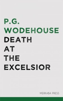 P. G. Wodehouse - Death at the Excelsior [eKönyv: epub, mobi]