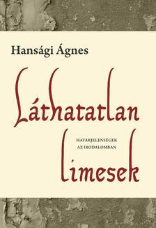 Hansági Ágnes - Láthatatlan limesek - Határjelenségek az irodalomban