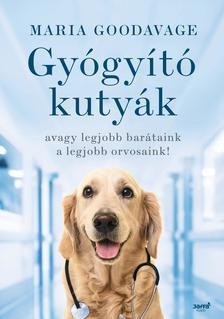 Maria Goodavage - Gyógyító kutyák - avagy a legjobb barátaink a legjobb orvosaink!