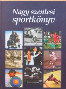 Boros István - Nagy szentesi sportkönyv [antikvár]