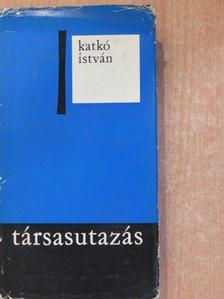 Katkó István - Társasutazás [antikvár]