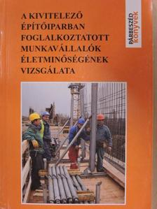 Székely András - A kivitelező építőiparban foglalkoztatott munkavállalók életminőségének vizsgálata [antikvár]