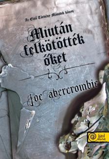 Abercrombie, Joe - Miután felkötötték őket: Az Első Törvény 2. - PUHA BORÍTÓS