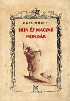 GAÁL MÓZES - HUN és MAGYAR MONDÁK