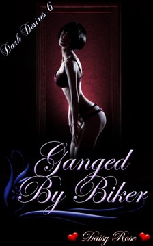 Rose Daisy - Ganged By Bikers [eKönyv: epub, mobi]