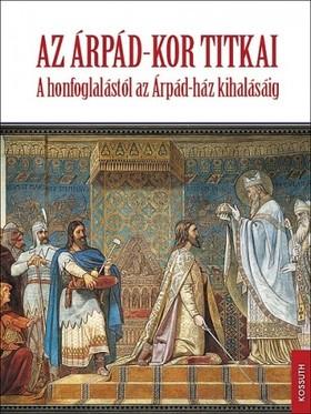 Biczó Piroska, Fodor István, Tóth Endre, Zsoldos Attila - Az Árpád-kor titkai [eKönyv: epub, mobi]