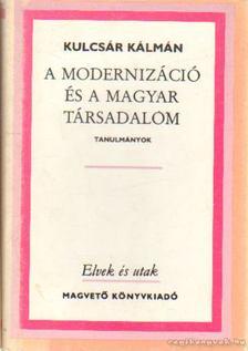 Kulcsár Kálmán - A modernizáció és a magyar társadalom [antikvár]