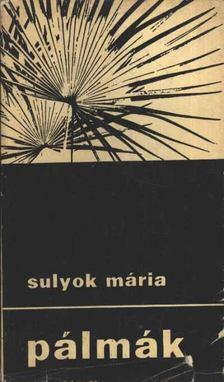 SULYOK MÁRIA - Pálmák [antikvár]