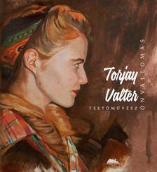 Torjay Valter - Önvallomás - Torjay Valter festőművész
