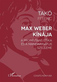 Takó Ferenc - Max Weber Kínája - A protestáns etika és a mandarinátus szelleme