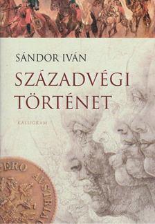 SÁNDOR IVÁN - Századvégi történet [antikvár]