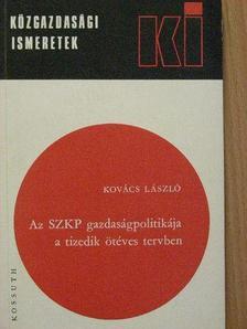 Kovács László - Az SZKP gazdaságpolitikája a tizedik ötéves tervben [antikvár]