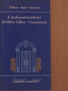 Földesi Ferenc - A hódmezővásárhelyi Bethlen Gábor Gimnázium [antikvár]
