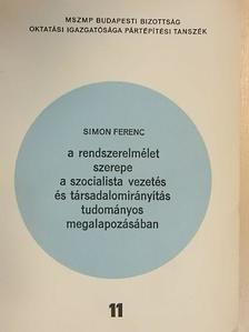 Simon Ferenc - A rendszerelmélet szerepe a szocialista vezetés és társadalomirányítás tudományos megalapozásában [antikvár]