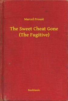 Marcel Proust - The Sweet Cheat Gone (The Fugitive) [eKönyv: epub, mobi]