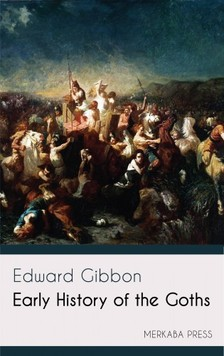 Edward Gibbon - Early History of the Goths [eKönyv: epub, mobi]