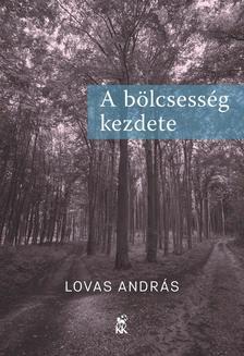 Lovas András - A bölcsesség kezdete