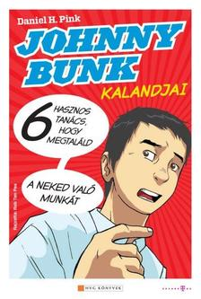 Daniel H. Pink - Johnny Bunk- 6 hasznos tanács, hogy megtaláld a neked való munkát