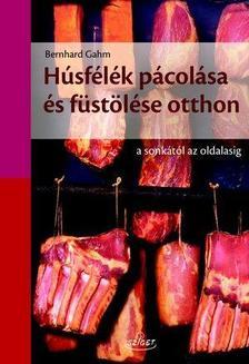 Bernhard Gahm - Húsfélék pácolása és füstölése otthon