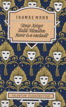 Thomas Mann - Tonio Kröger-Halál Velencében-Mario és a varázsló - Talentum diákkönyvtár