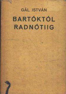 Gál István - Bartóktól Radnótiig [antikvár]