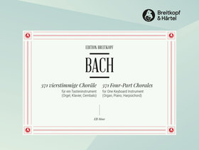 J. S. Bach - 371 VIERSTIMMIGE CHORAELE FÜR EIN TASTENINSTRUMENT (ORGEL, KLAVIER, CEMBALO)