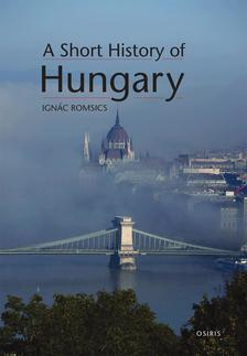 Ignac Romsics - A Short History of Hungary