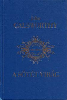 John Galsworthy - A sötét virág [antikvár]